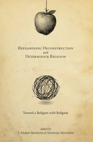 Stephen Minister Reexamining Deconstruction and Determinate Religion: Toward a Religion with Religion